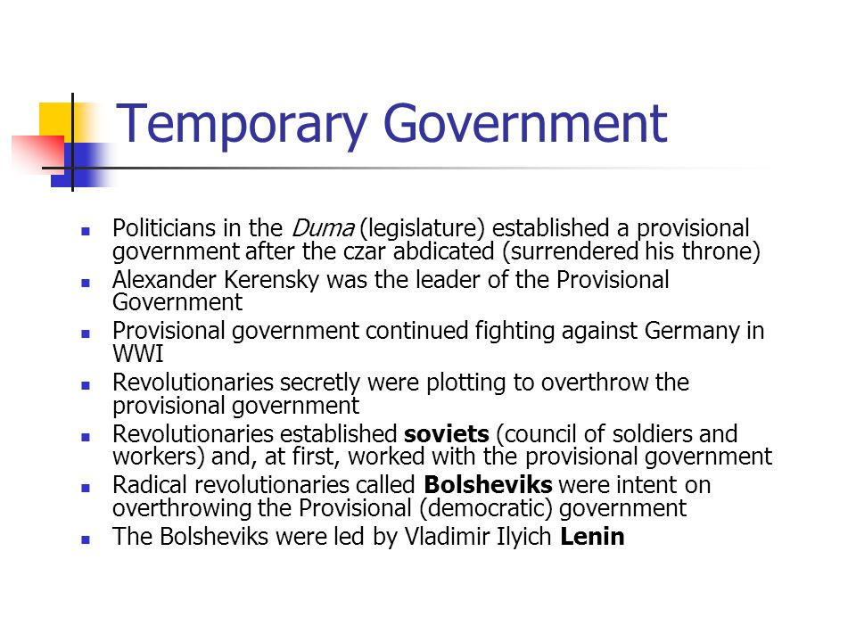 Temporary Government Politicians in the Duma (legislature) established a provisional government after the czar abdicated (surrendered his throne) Alex