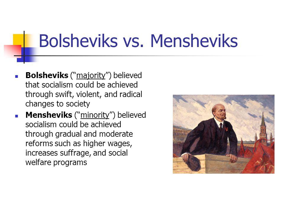 "Bolsheviks vs. Mensheviks Bolsheviks (""majority"") believed that socialism could be achieved through swift, violent, and radical changes to society Men"