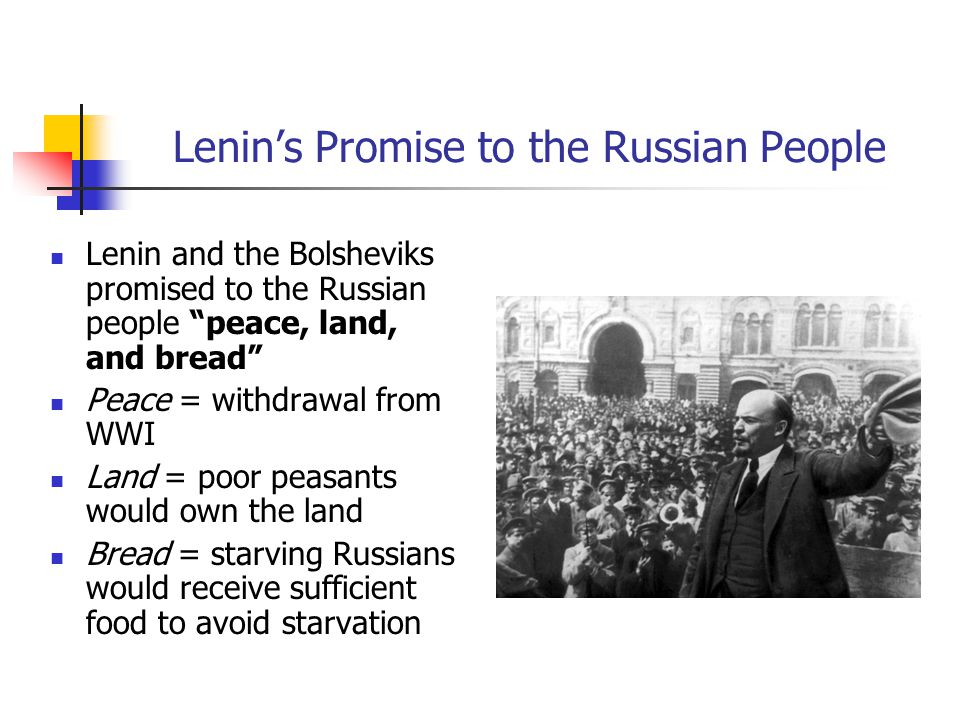 """Lenin's Promise to the Russian People Lenin and the Bolsheviks promised to the Russian people """"peace, land, and bread"""" Peace = withdrawal from WWI Lan"""