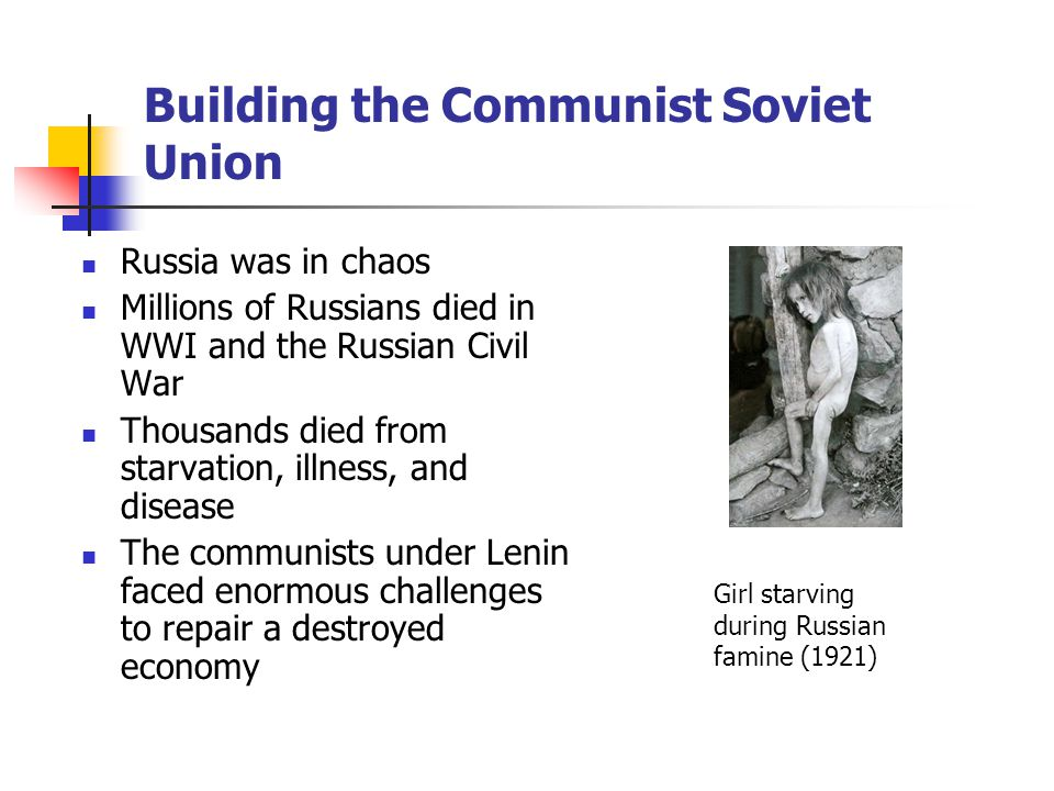 Building the Communist Soviet Union Russia was in chaos Millions of Russians died in WWI and the Russian Civil War Thousands died from starvation, ill