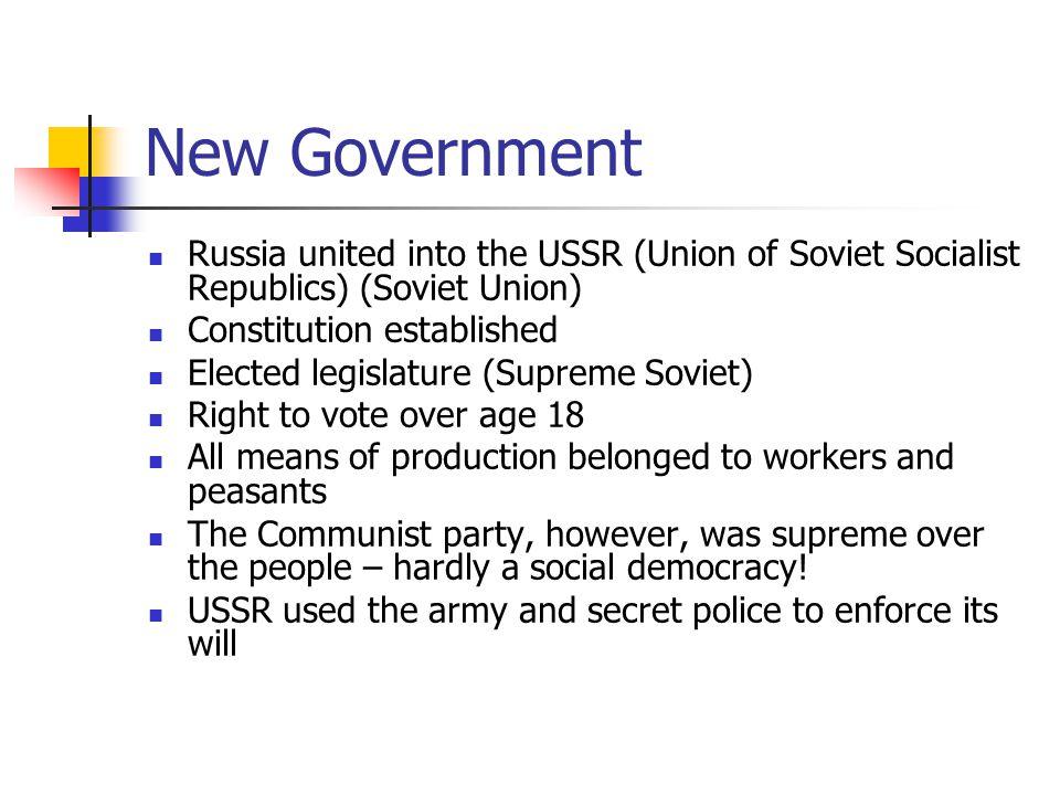 New Government Russia united into the USSR (Union of Soviet Socialist Republics) (Soviet Union) Constitution established Elected legislature (Supreme