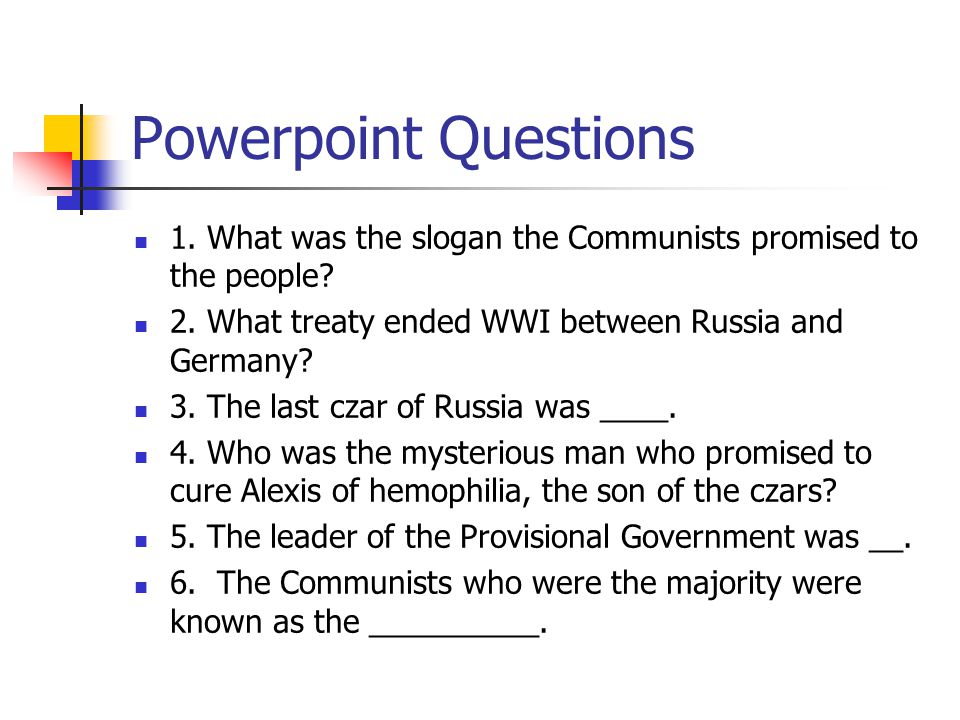 Powerpoint Questions 1. What was the slogan the Communists promised to the people? 2. What treaty ended WWI between Russia and Germany? 3. The last cz