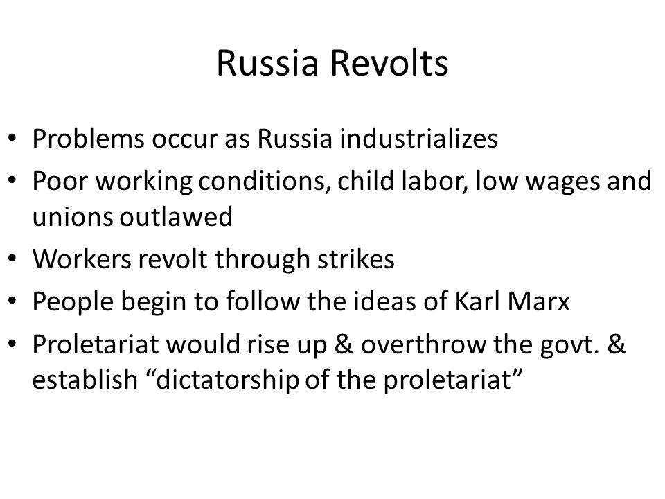 Russia Revolts Problems occur as Russia industrializes Poor working conditions, child labor, low wages and unions outlawed Workers revolt through stri