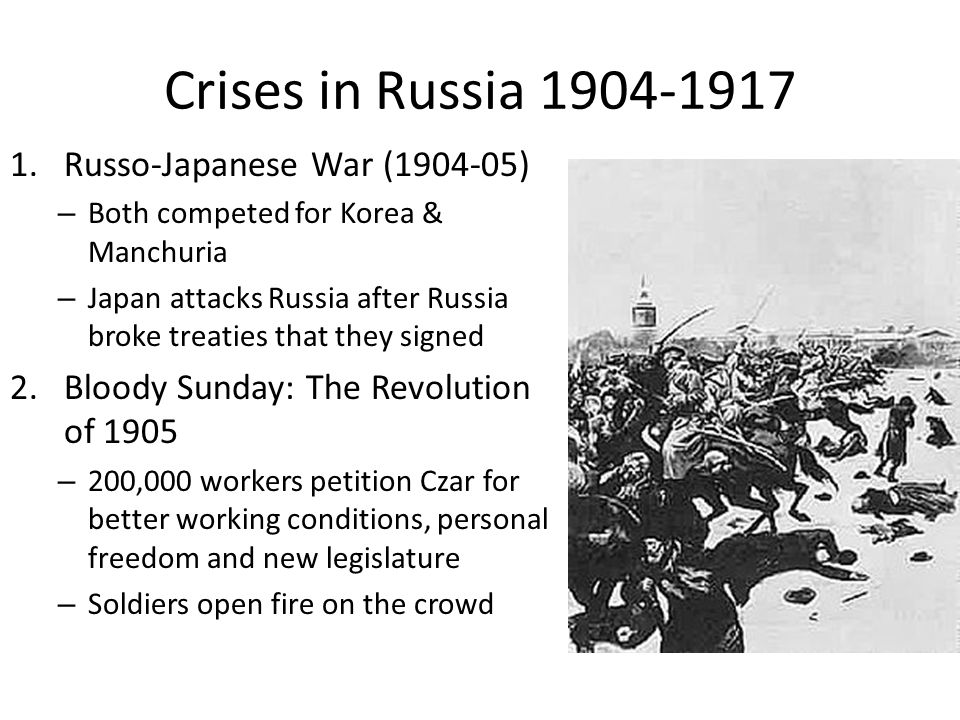 Crises in Russia 1904-1917 1.Russo-Japanese War (1904-05) – Both competed for Korea & Manchuria – Japan attacks Russia after Russia broke treaties tha