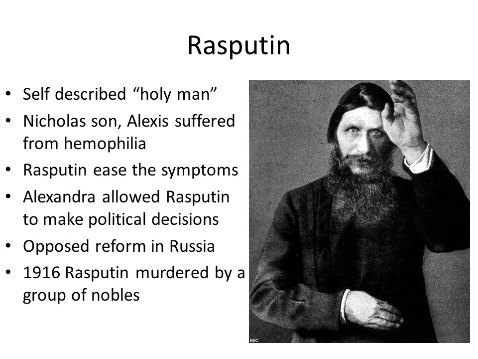 "Rasputin Self described ""holy man"" Nicholas son, Alexis suffered from hemophilia Rasputin ease the symptoms Alexandra allowed Rasputin to make politic"