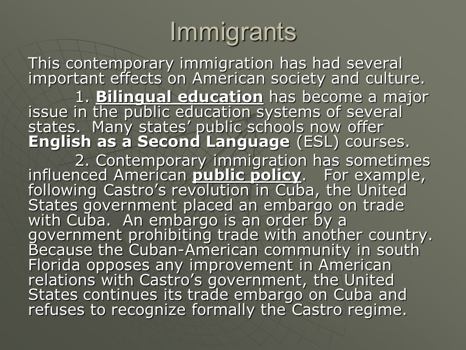 This contemporary immigration has had several important effects on American society and culture.