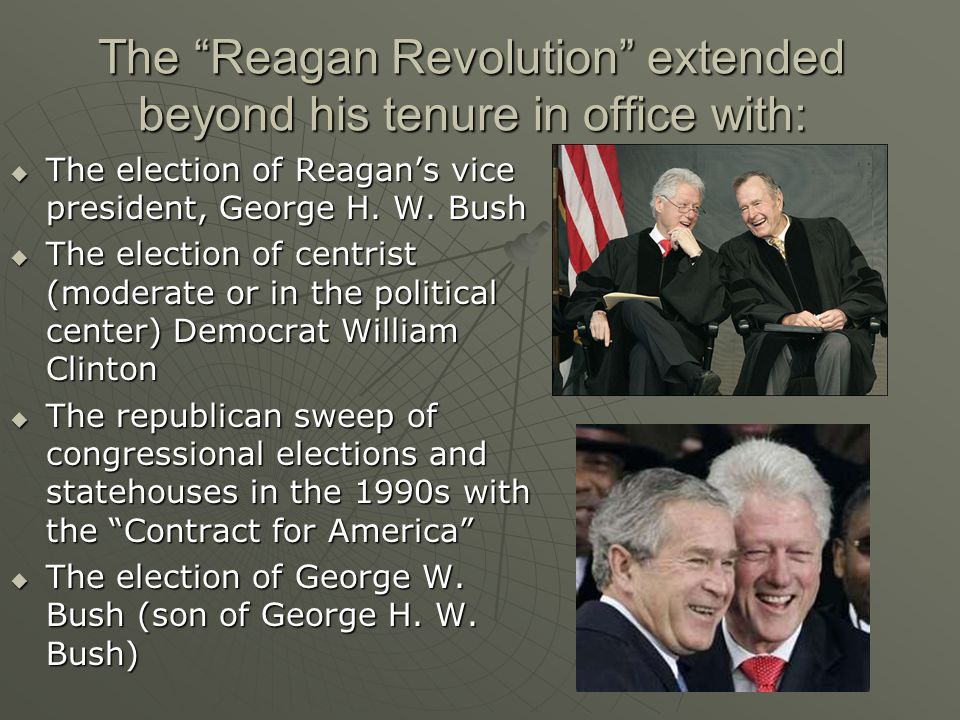 The Reagan Revolution extended beyond his tenure in office with:  The election of Reagan's vice president, George H.
