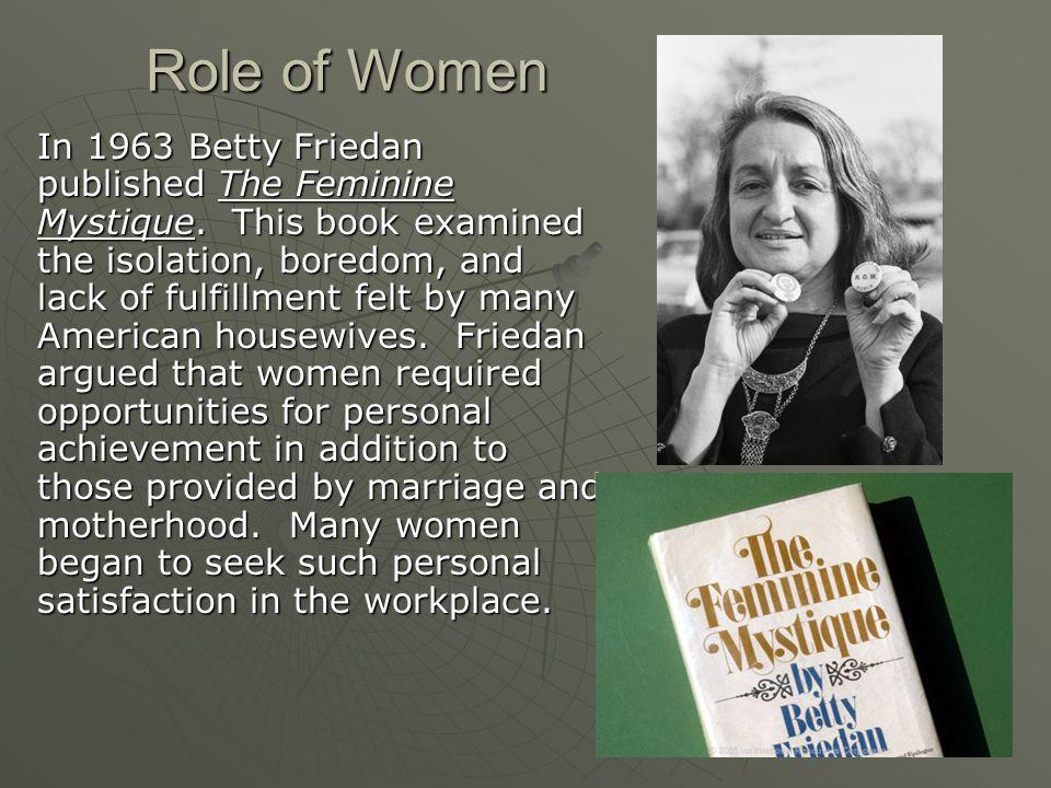 Role of Women In 1963 Betty Friedan published The Feminine Mystique.