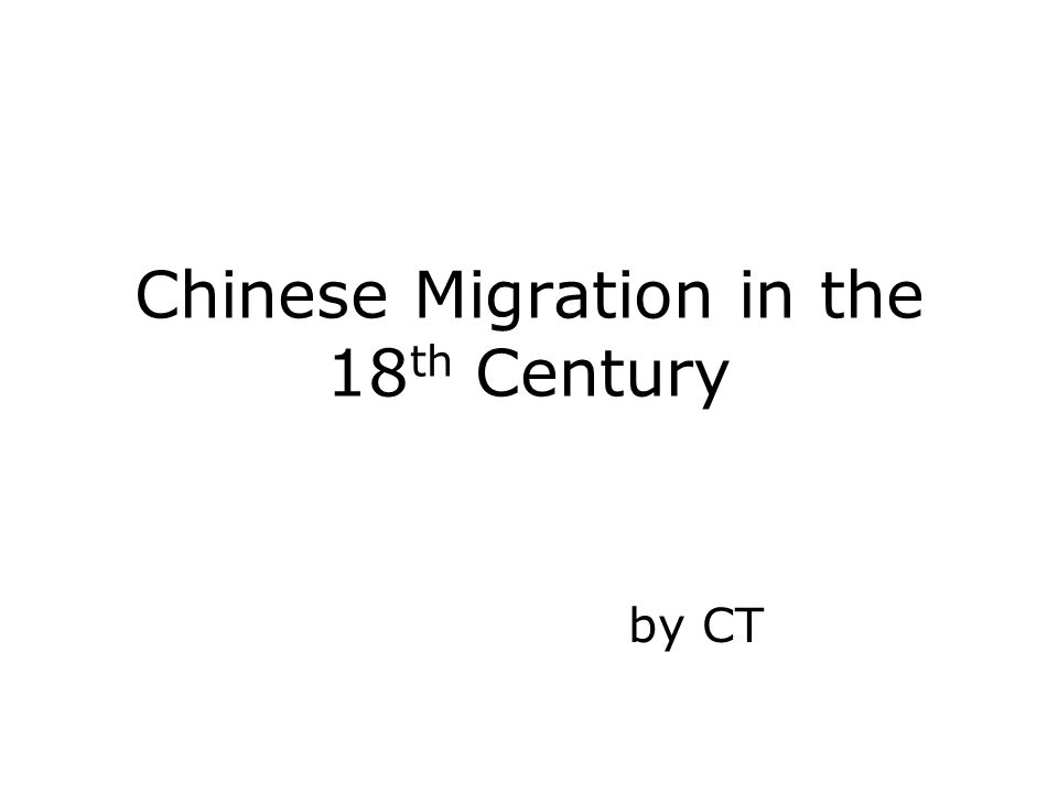 Chinese Migration in the 18 th Century by CT