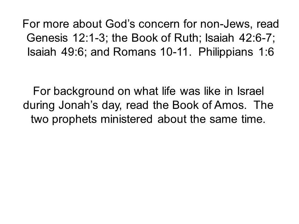For background on what life was like in Israel during Jonah's day, read the Book of Amos.