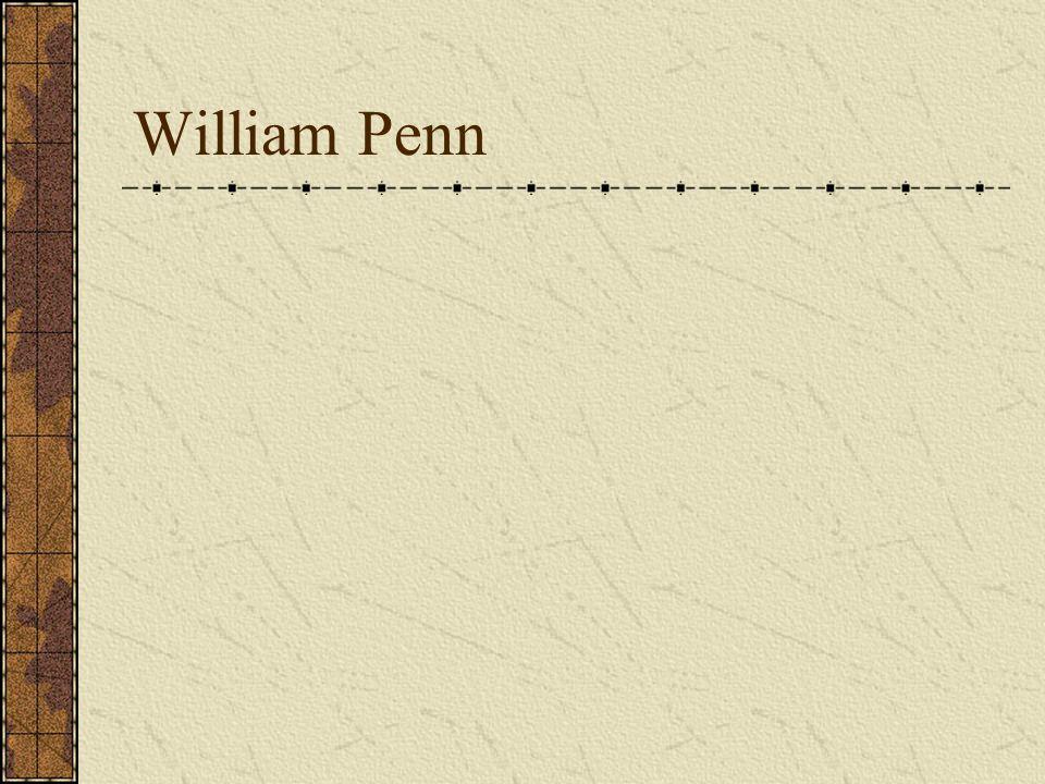PENNSYLVANIA FIRST SETTLEMENT Philadelphia FOUNDED 1681 LEADER William Penn