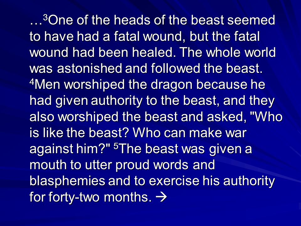 … 3 One of the heads of the beast seemed to have had a fatal wound, but the fatal wound had been healed.