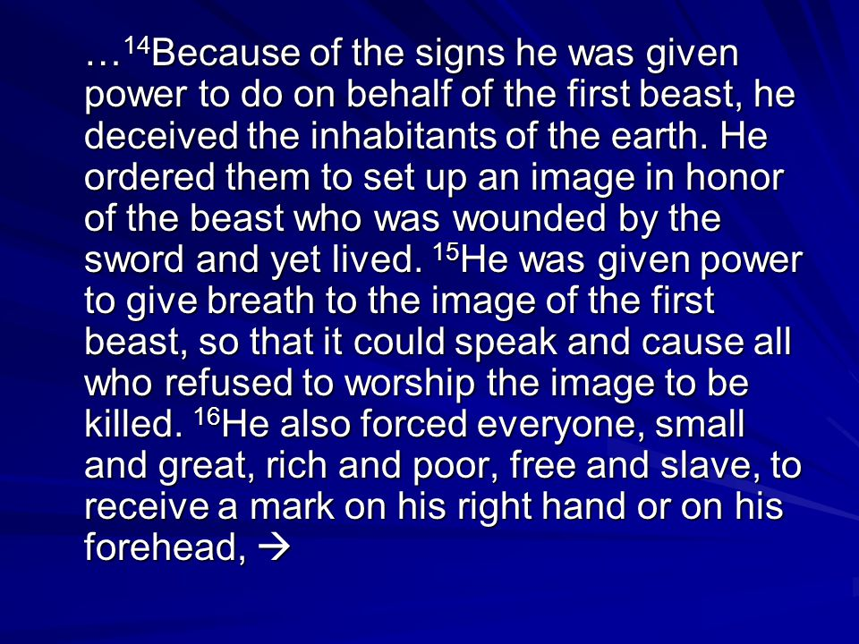 … 14 Because of the signs he was given power to do on behalf of the first beast, he deceived the inhabitants of the earth.