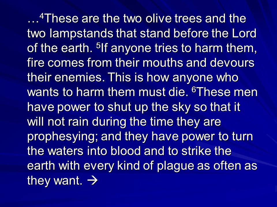 … 4 These are the two olive trees and the two lampstands that stand before the Lord of the earth.