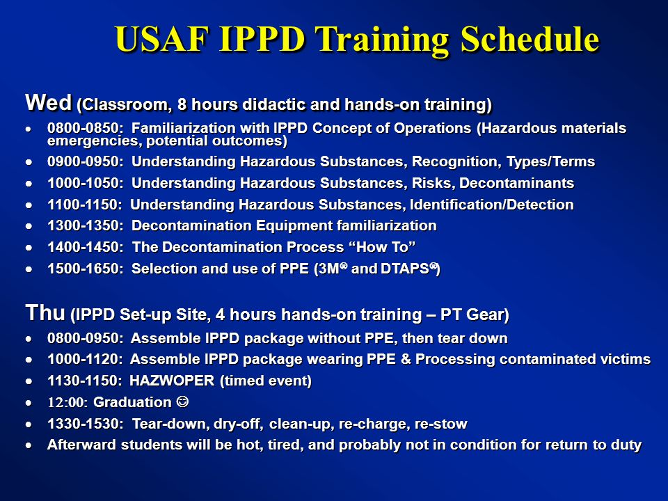 USAF IPPD Training Schedule USAF IPPD Training Schedule Wed (Classroom, 8 hours didactic and hands-on training)  0800-0850: Familiarization with IPPD