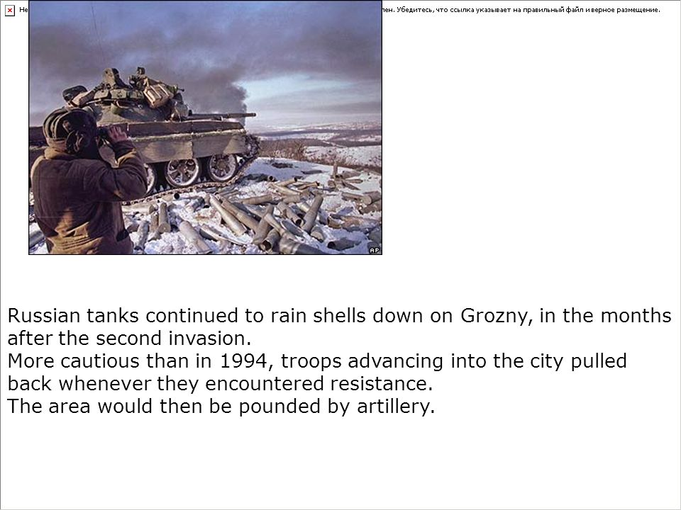 Russian tanks continued to rain shells down on Grozny, in the months after the second invasion.