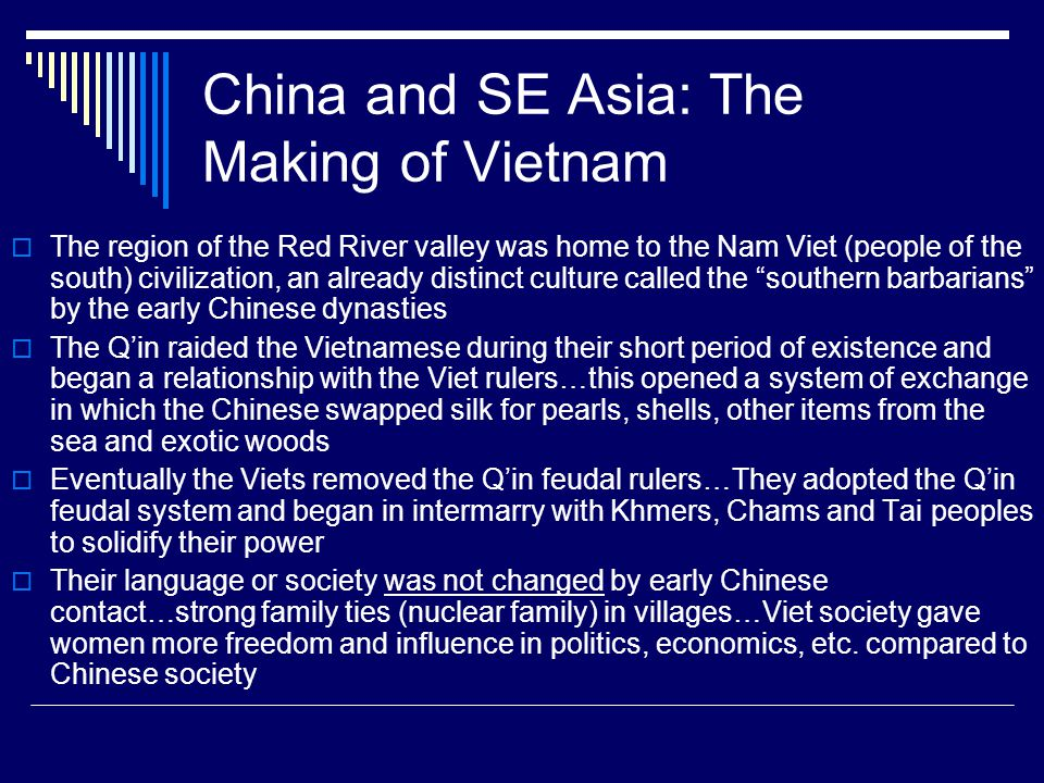 China and SE Asia: The Making of Vietnam  The region of the Red River valley was home to the Nam Viet (people of the south) civilization, an already
