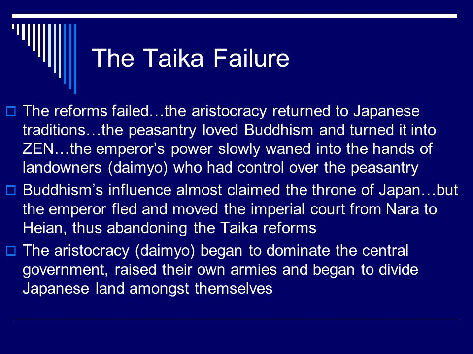 The Taika Failure  The reforms failed…the aristocracy returned to Japanese traditions…the peasantry loved Buddhism and turned it into ZEN…the emperor