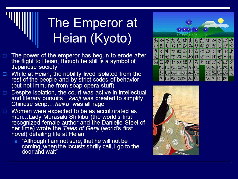 The Emperor at Heian (Kyoto)  The power of the emperor has begun to erode after the flight to Heian, though he still is a symbol of Japanese society