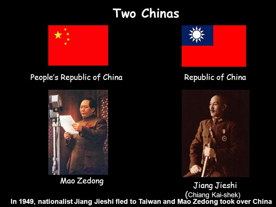 People's Republic of China Two Chinas Republic of China Mao Zedong Jiang Jieshi ( Chiang Kai-shek) ) In 1949, nationalist Jiang Jieshi fled to Taiwan