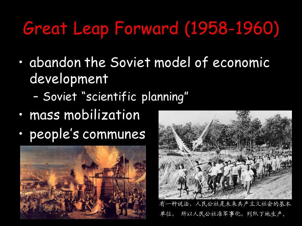 "Great Leap Forward (1958-1960) abandon the Soviet model of economic development –S–Soviet ""scientific planning"" mass mobilization people's communes"