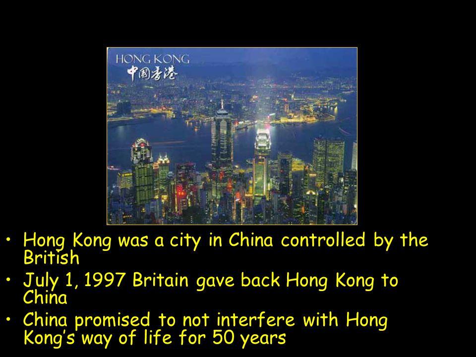Hong Kong Hong Kong was a city in China controlled by the British July 1, 1997 Britain gave back Hong Kong to China China promised to not interfere wi