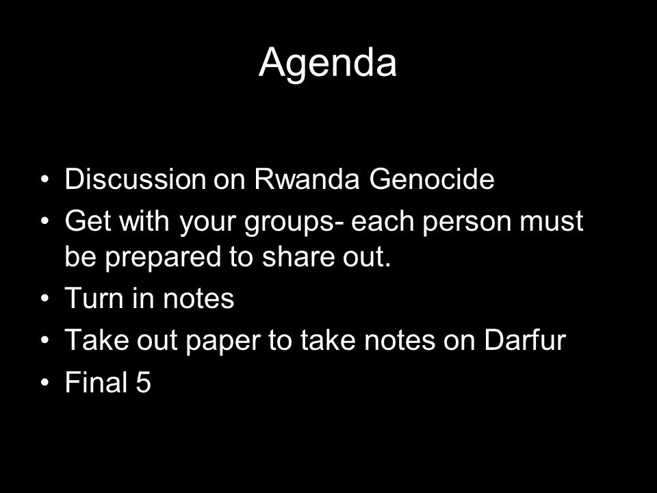 Agenda Discussion on Rwanda Genocide Get with your groups- each person must be prepared to share out.