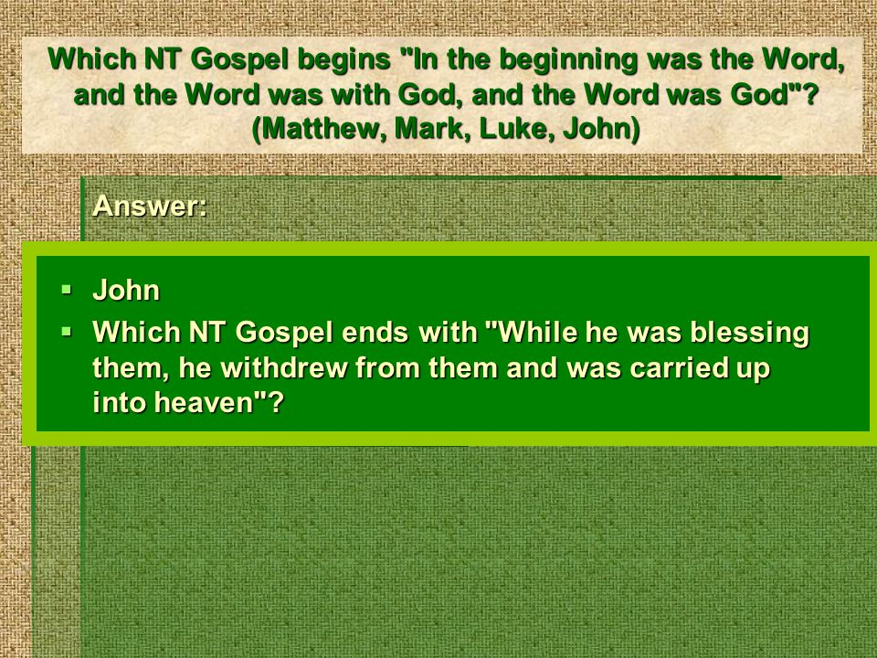 Which NT Gospel begins In the beginning was the Word, and the Word was with God, and the Word was God .