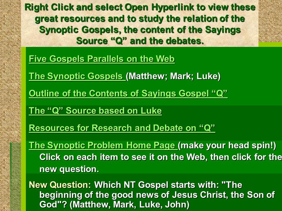 Right Click and select Open Hyperlink to view these great resources and to study the relation of the Synoptic Gospels, the content of the Sayings Source Q and the debates.
