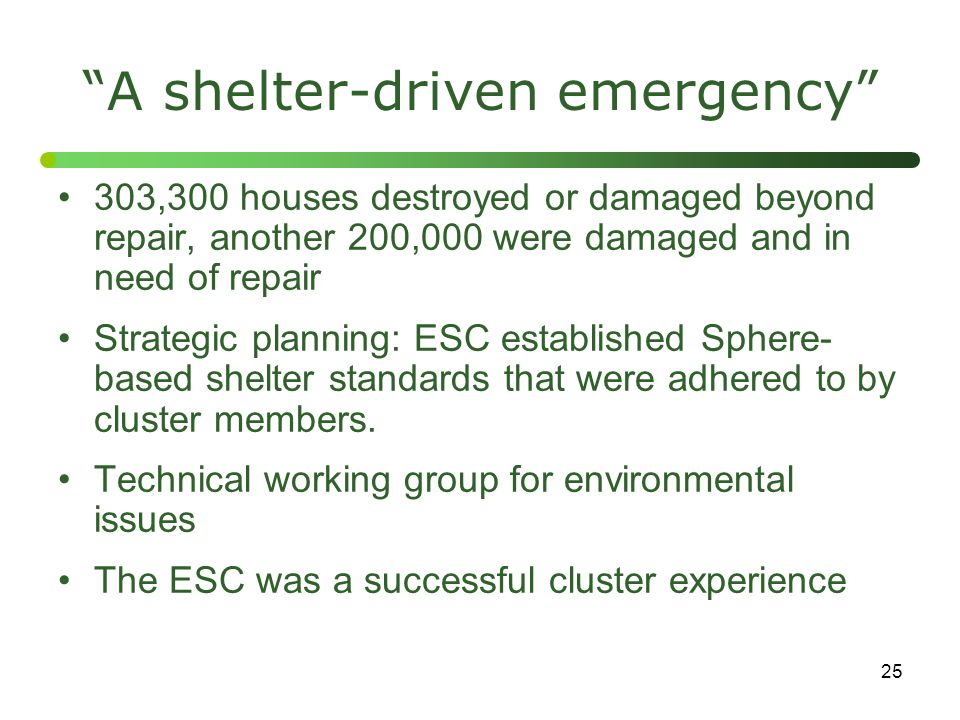 "25 ""A shelter-driven emergency"" 303,300 houses destroyed or damaged beyond repair, another 200,000 were damaged and in need of repair Strategic planni"
