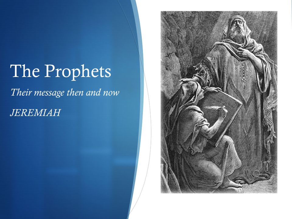 Their message then and now JEREMIAH The Prophets