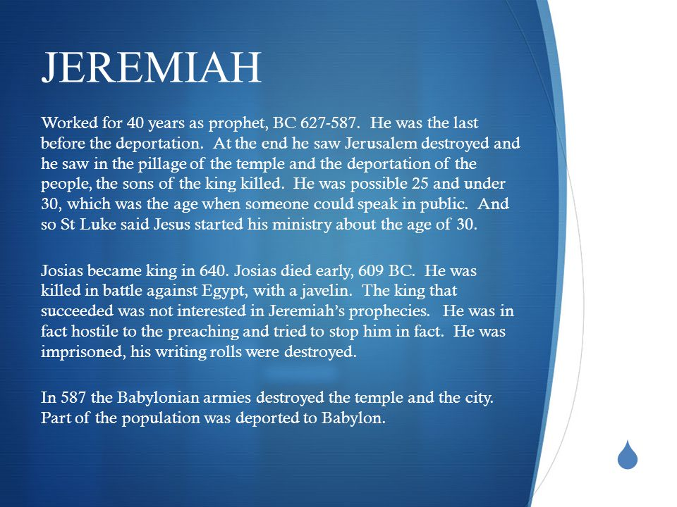  JEREMIAH Worked for 40 years as prophet, BC 627-587.