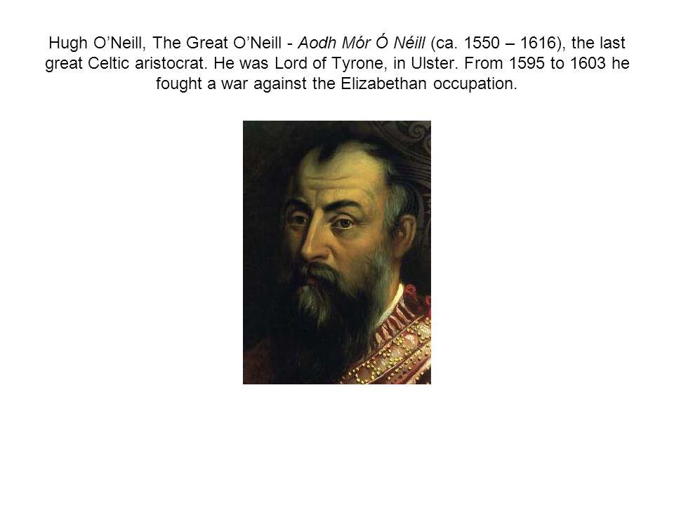 Hugh O'Neill, The Great O'Neill - Aodh Mór Ó Néill (ca.