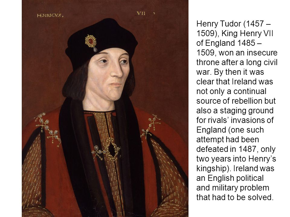 Henry Tudor (1457 – 1509), King Henry VII of England 1485 – 1509, won an insecure throne after a long civil war.