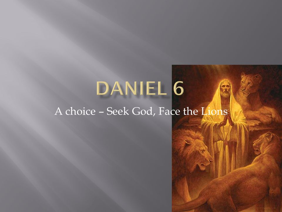  The lifting of men who serve God wholeheartedly  The relationship between a King and the Truth  Daniel faced with a choice that will put his life at risk – Seek God Face the Lions  The result of faith  The result of treachery