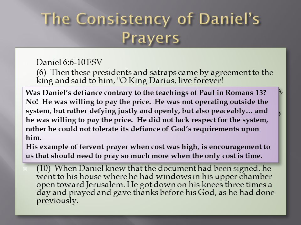  Daniel 6:6-10 ESV  (6) Then these presidents and satraps came by agreement to the king and said to him, O King Darius, live forever.