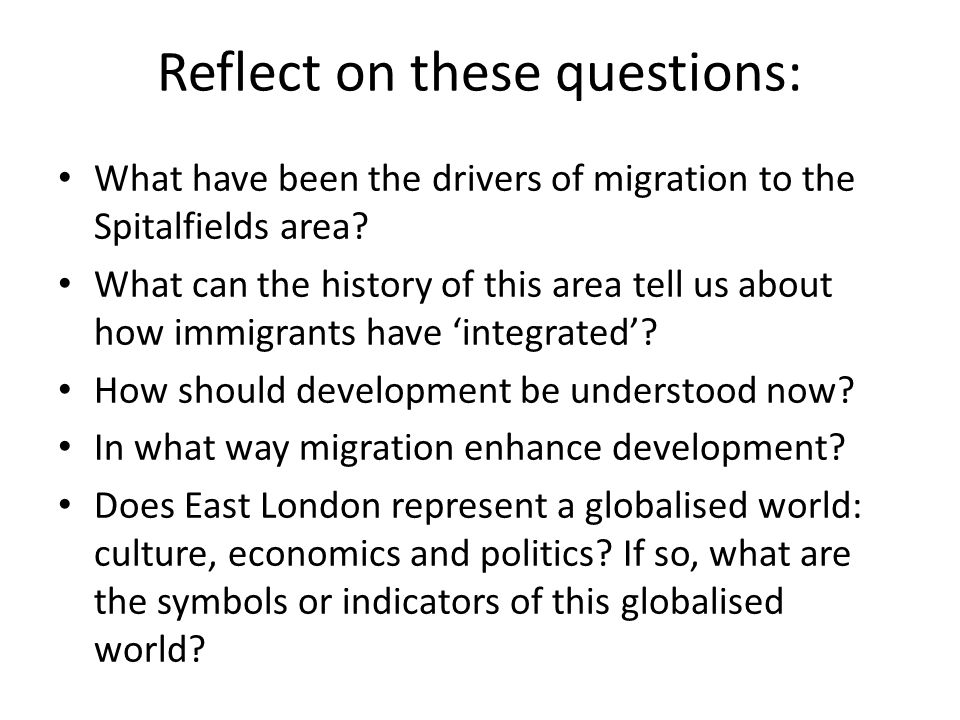 Reflect on these questions: What have been the drivers of migration to the Spitalfields area.