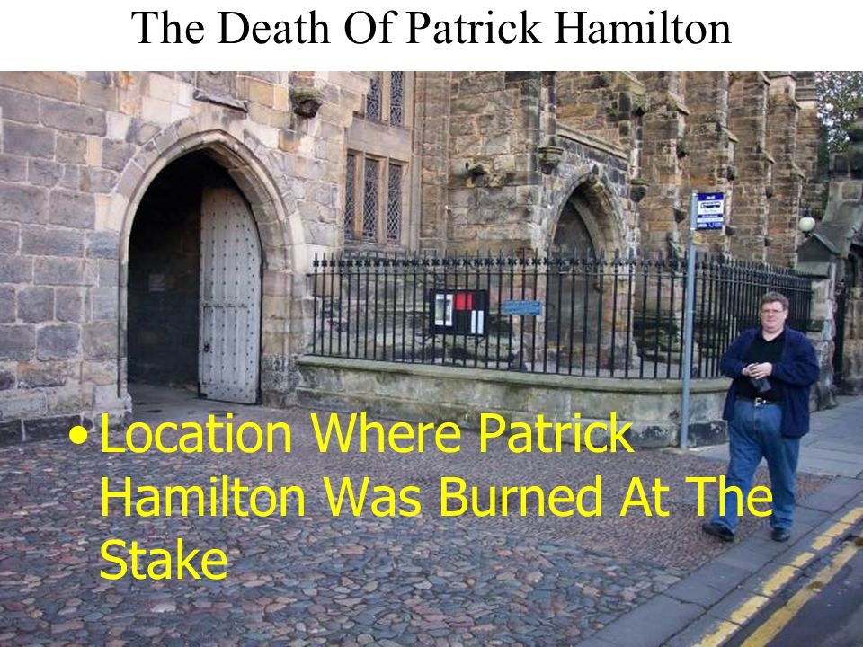 The Death Of Patrick Hamilton Location Where Patrick Hamilton Was Burned At The Stake