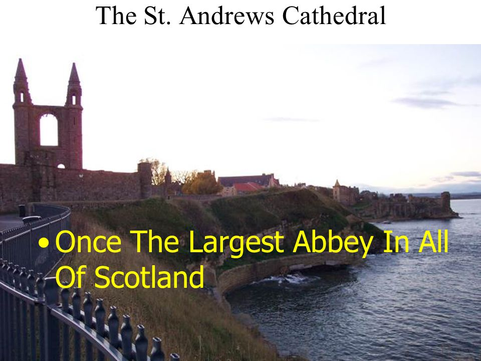The St. Andrews Cathedral Once The Largest Abbey In All Of Scotland