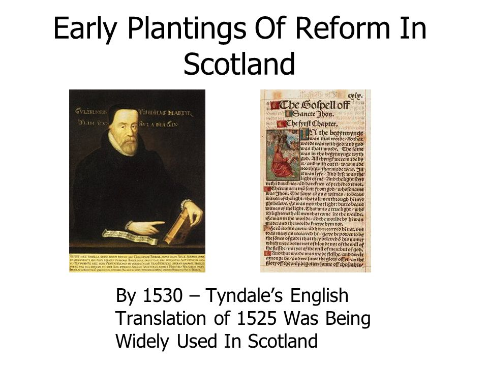 Early Plantings Of Reform In Scotland By 1530 – Tyndale's English Translation of 1525 Was Being Widely Used In Scotland