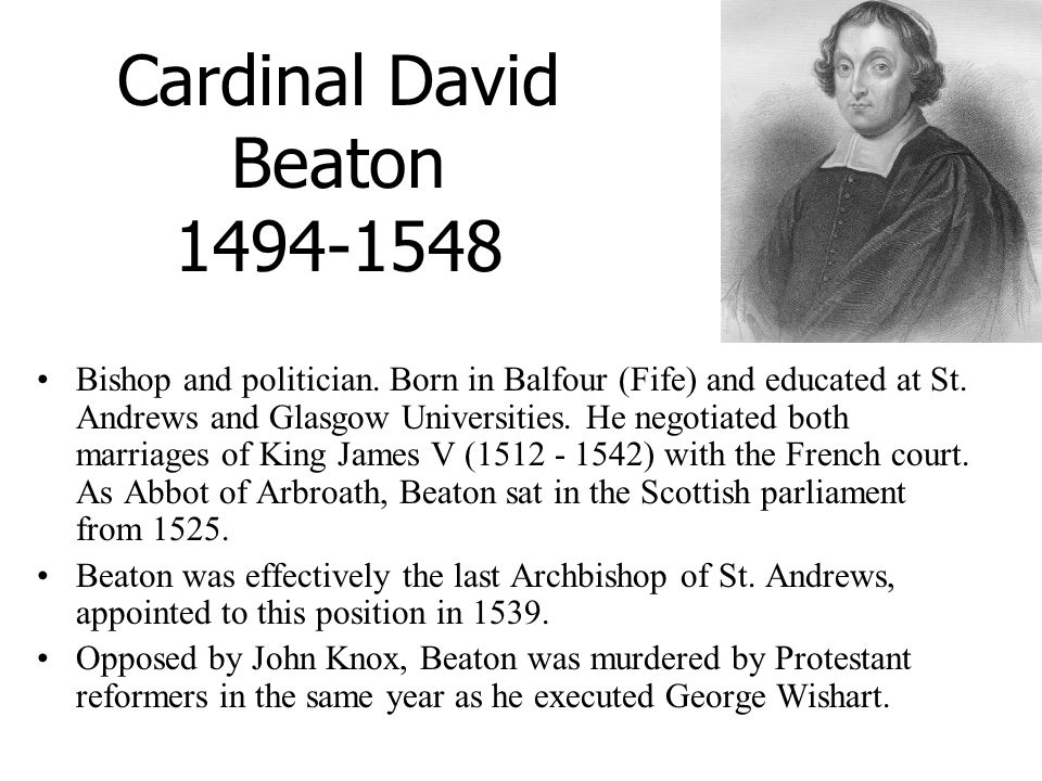 Cardinal David Beaton 1494-1548 Bishop and politician.