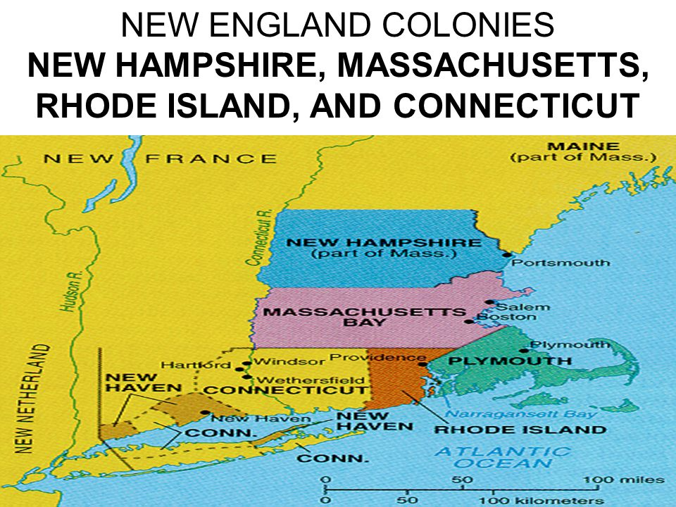 NEW ENGLAND COLONIES NEW HAMPSHIRE, MASSACHUSETTS, RHODE ISLAND, AND CONNECTICUT