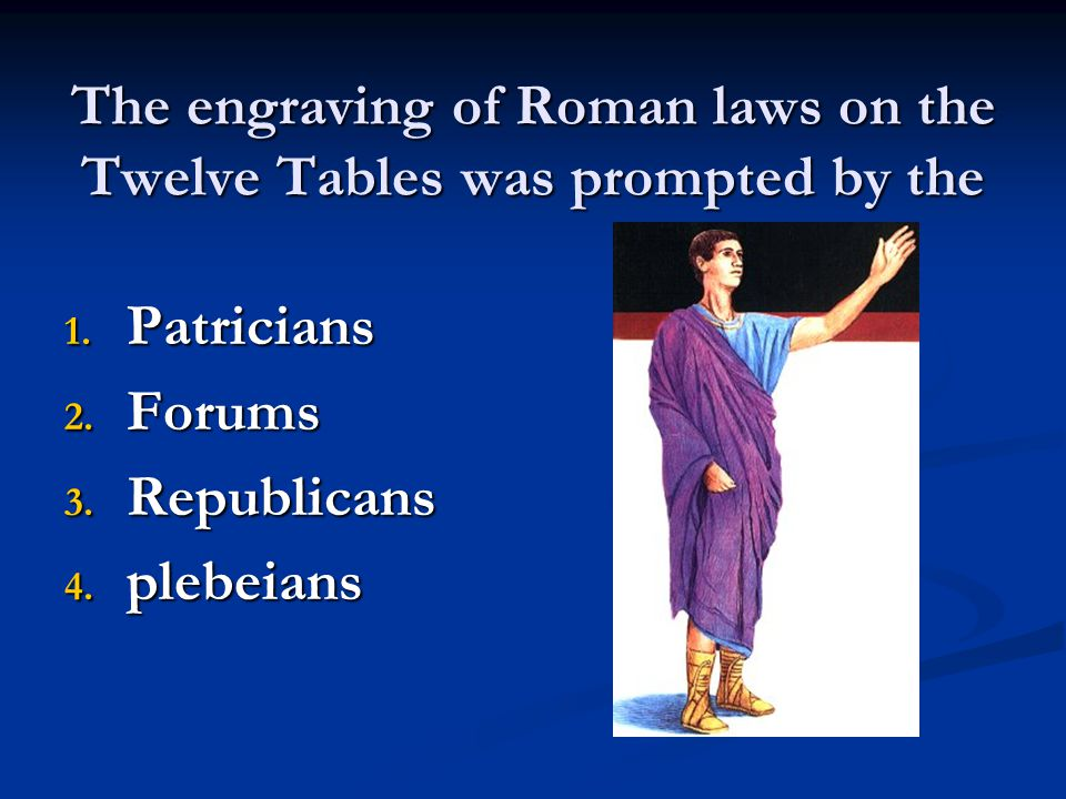 The engraving of Roman laws on the Twelve Tables was prompted by the 1.