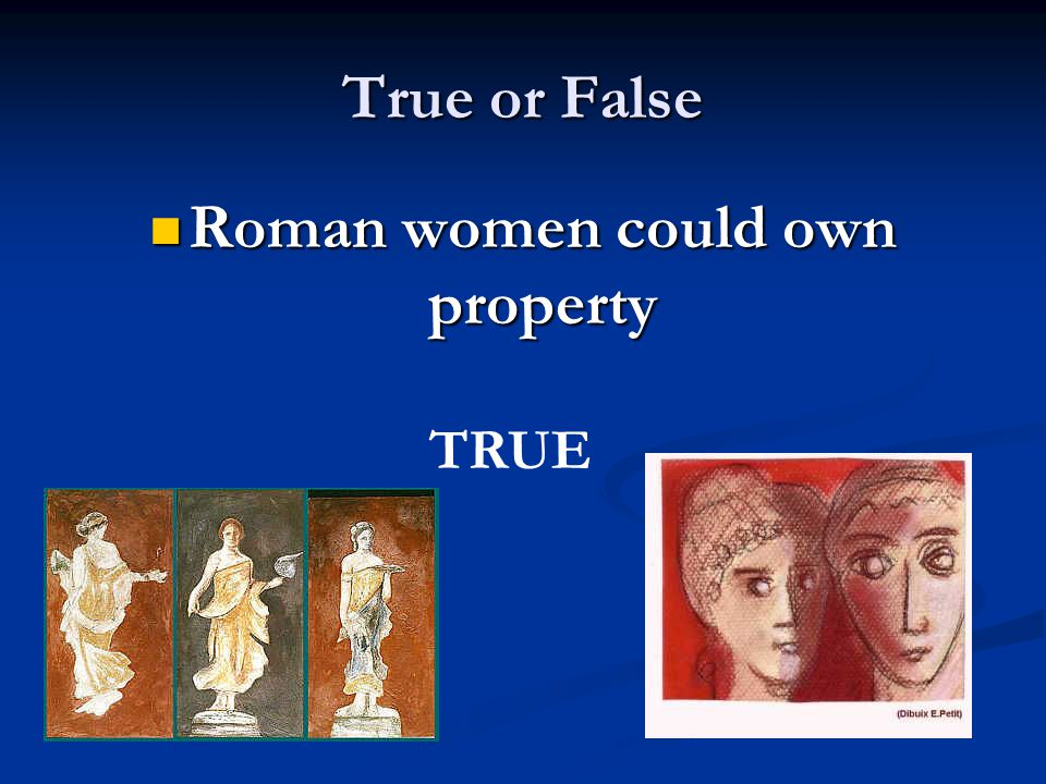 True or False Roman women could own property Roman women could own property TRUE
