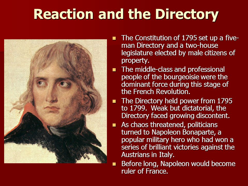 Reaction and the Directory The Constitution of 1795 set up a five- man Directory and a two-house legislature elected by male citizens of property. The