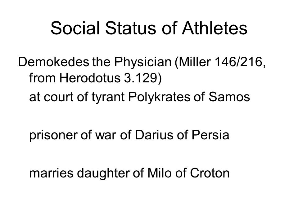 Social Status of Athletes Demokedes the Physician (Miller 146/216, from Herodotus 3.129) at court of tyrant Polykrates of Samos prisoner of war of Darius of Persia marries daughter of Milo of Croton