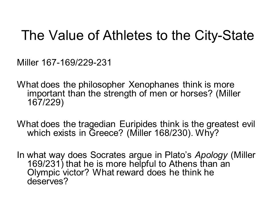 The Value of Athletes to the City-State Miller 167-169/229-231 What does the philosopher Xenophanes think is more important than the strength of men or horses.