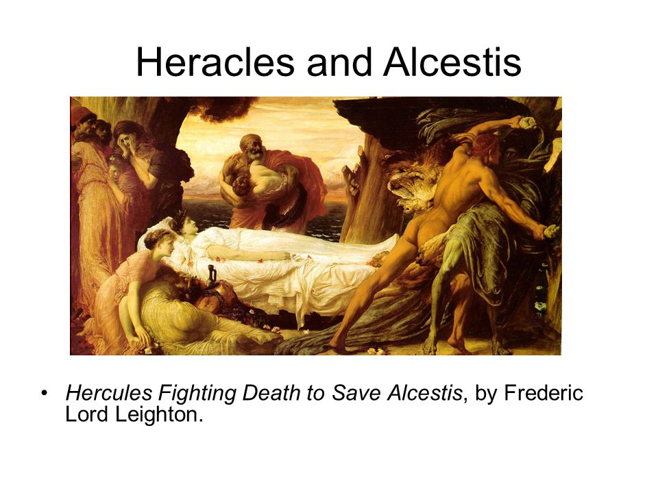 Heracles and Alcestis Hercules Fighting Death to Save Alcestis, by Frederic Lord Leighton.