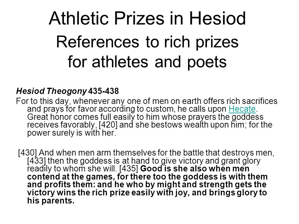 Hesiod Theogony 435-438 For to this day, whenever any one of men on earth offers rich sacrifices and prays for favor according to custom, he calls upon Hecate.