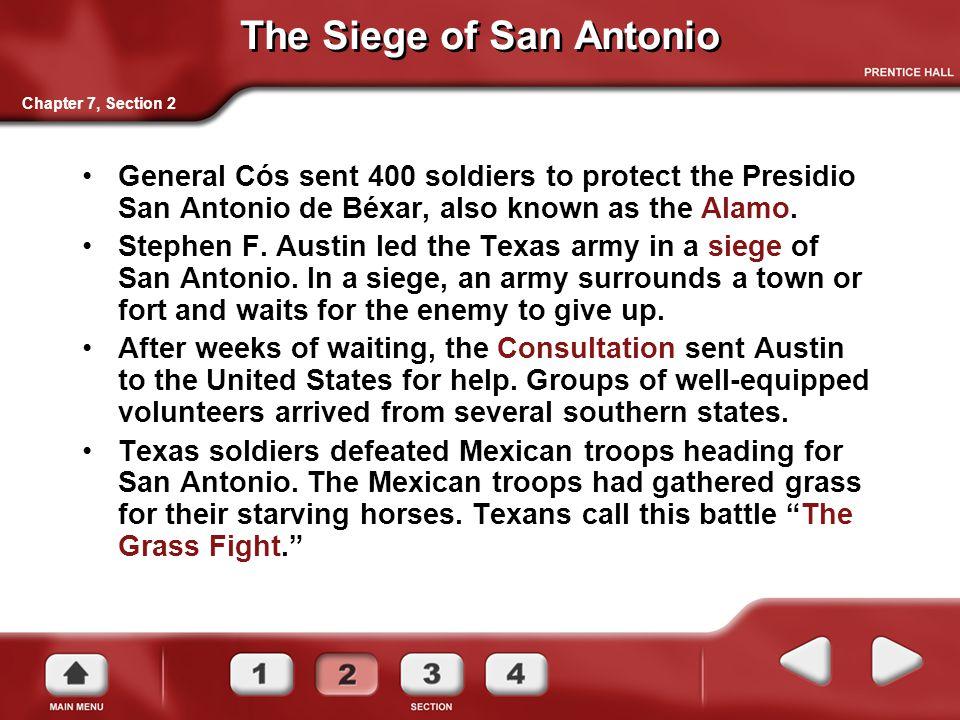 The Siege of San Antonio General Cós sent 400 soldiers to protect the Presidio San Antonio de Béxar, also known as the Alamo.